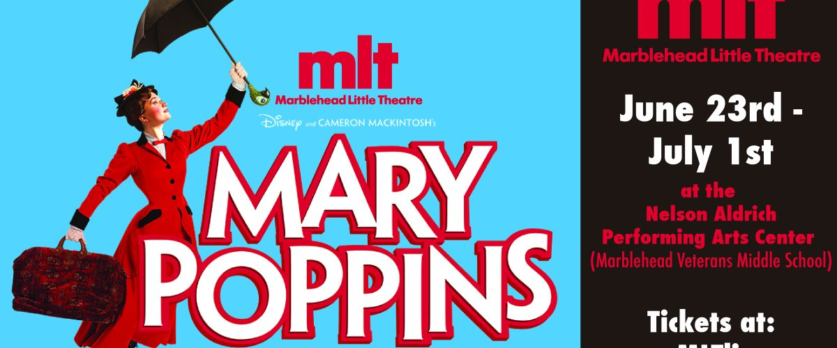 Marblehead Little Theatre Presents Disney and Cameron MacIntosh's Mary  Poppins - North of Boston