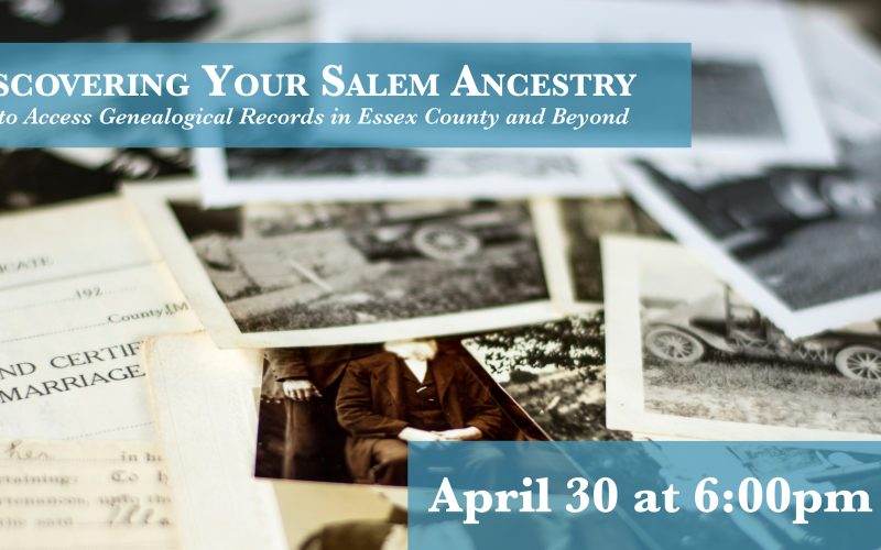 Discovering Your Salem Ancestry: How to Access Genealogical Records