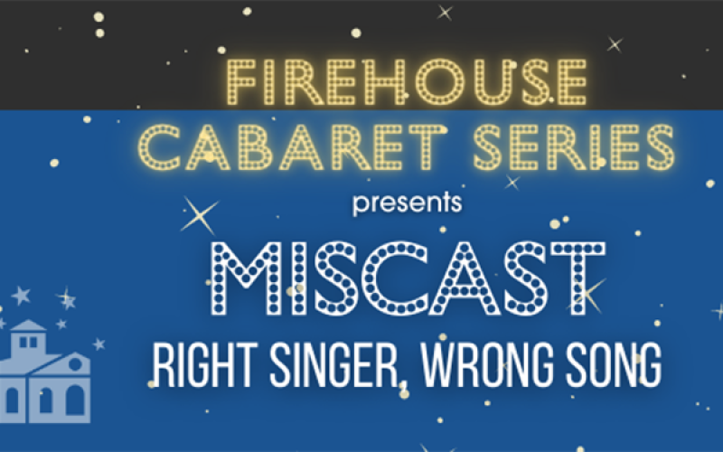 """Firehouse Cabaret Series presents """"Miscast"""""""